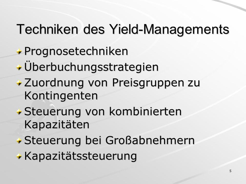 5 Techniken des Yield-Managements PrognosetechnikenÜberbuchungsstrategien Zuordnung von Preisgruppen zu Kontingenten Steuerung von kombinierten Kapazi