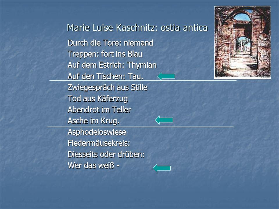 Marie Luise Kaschnitz: ostia antica Durch die Tore: niemand Treppen: fort ins Blau Auf dem Estrich: Thymian Auf den Tischen: Tau. Zwiegespräch aus Sti