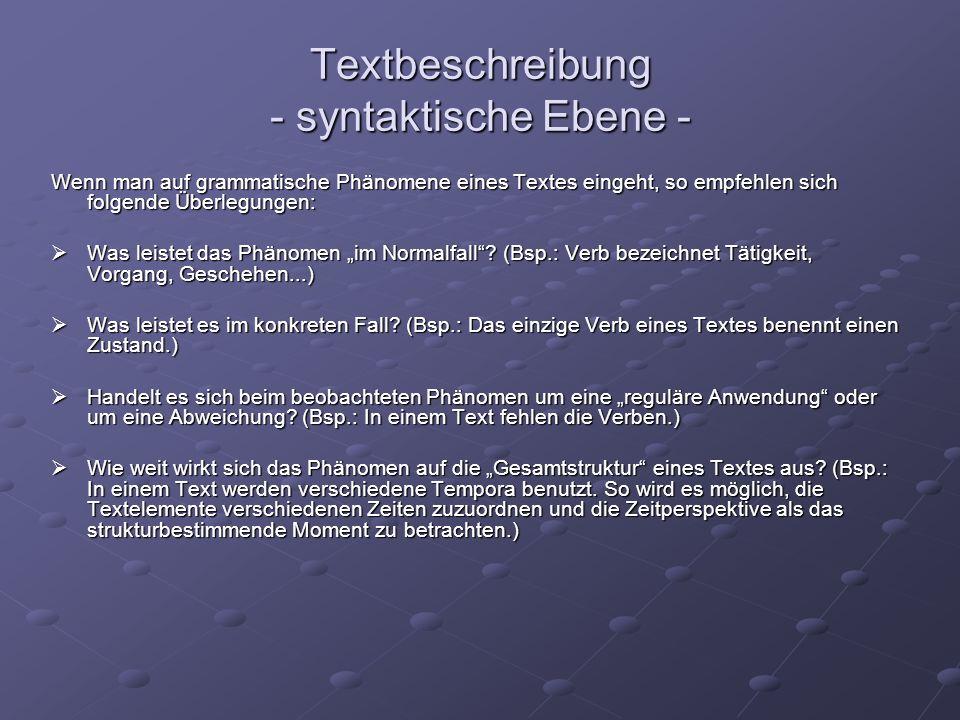 Textbeschreibung - syntaktische Ebene - Wenn man auf grammatische Phänomene eines Textes eingeht, so empfehlen sich folgende Überlegungen: Was leistet