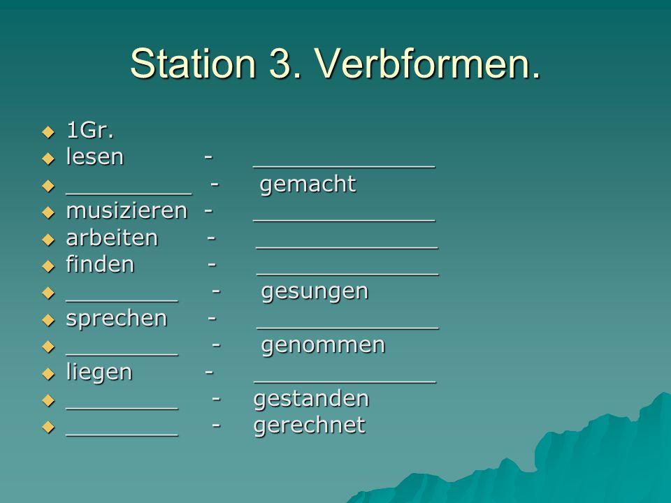 Station 3. Verbformen. 1Gr. 1Gr. lesen - _____________ lesen - _____________ _________ - gemacht _________ - gemacht musizieren - _____________ musizi