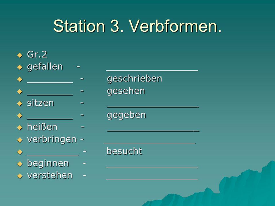 Station 3. Verbformen. Gr.2 Gr.2 gefallen - ________________ gefallen - ________________ ________ - geschrieben ________ - geschrieben ________ - gese