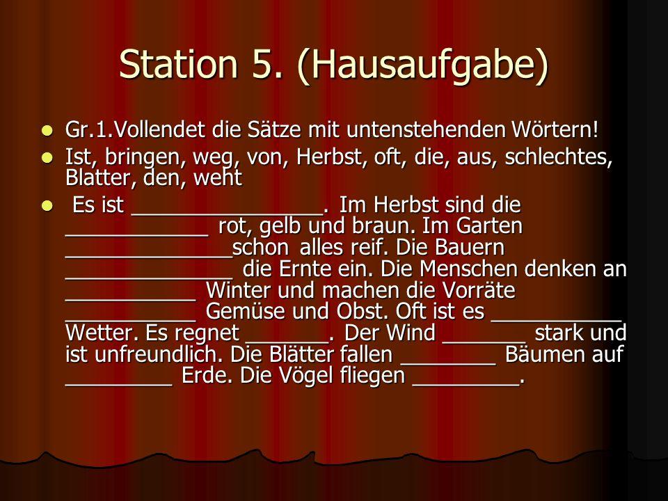 Station 5. (Hausaufgabe) Gr.1.Vollendet die Sätze mit untenstehenden Wörtern! Gr.1.Vollendet die Sätze mit untenstehenden Wörtern! Ist, bringen, weg,