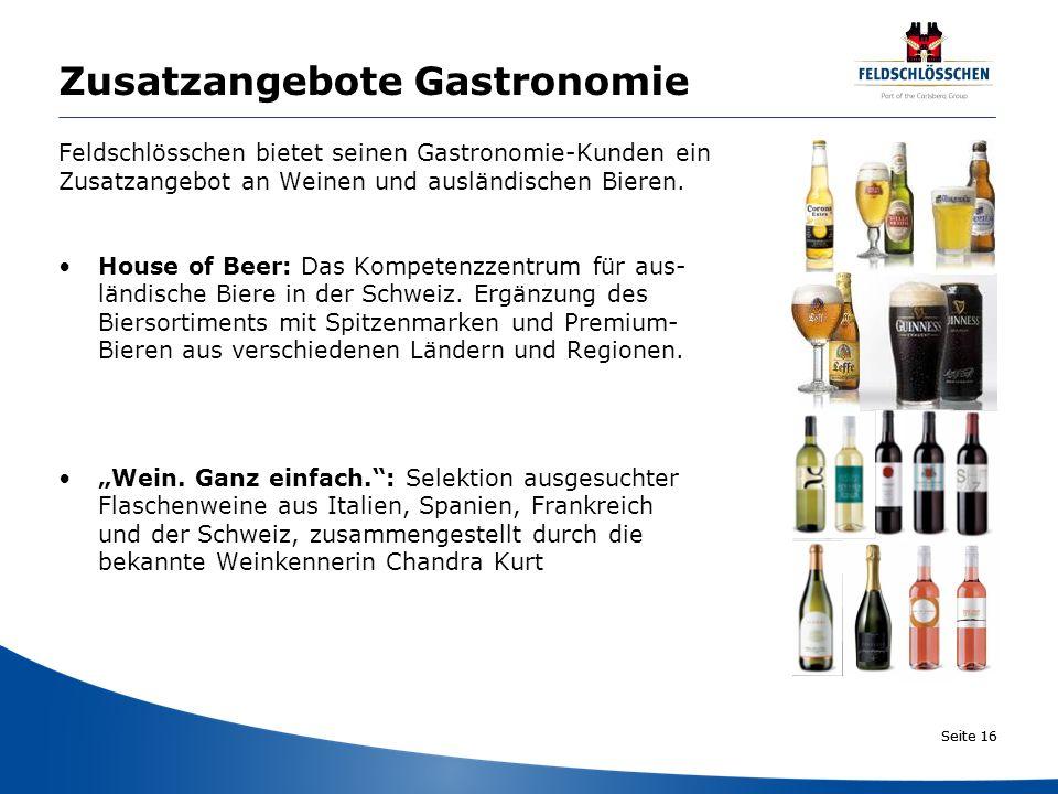 Seite 16 Zusatzangebote Gastronomie Feldschlösschen bietet seinen Gastronomie-Kunden ein Zusatzangebot an Weinen und ausländischen Bieren. House of Be