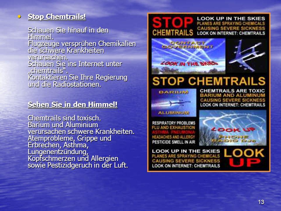 13 Stop Chemtrails! Schauen Sie hinauf in den Himmel. Flugzeuge versprühen Chemikalien die schwere Krankheiten verursachen. Schauen Sie ins Internet u