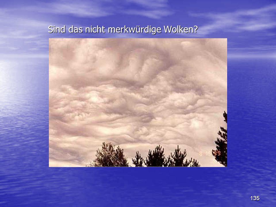 135 Sind das nicht merkwürdige Wolken? Sind das nicht merkwürdige Wolken?