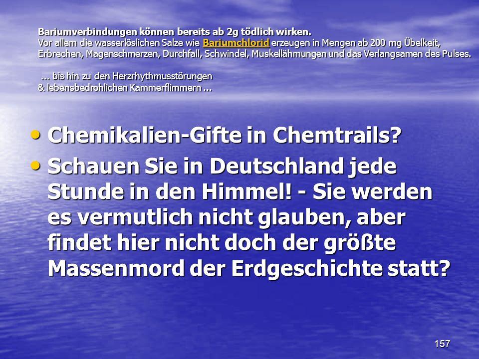 157 Bariumverbindungen können bereits ab 2g tödlich wirken. Vor allem die wasserlöslichen Salze wie Bariumchlorid erzeugen in Mengen ab 200 mg Übelkei