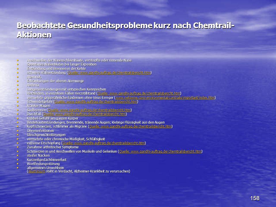 158 Beobachtete Gesundheitsprobleme kurz nach Chemtrail- Aktionen Anschwellen der Nasenschleimhäute, verstopfte oder rinnende Nase Anschwellen der Nas
