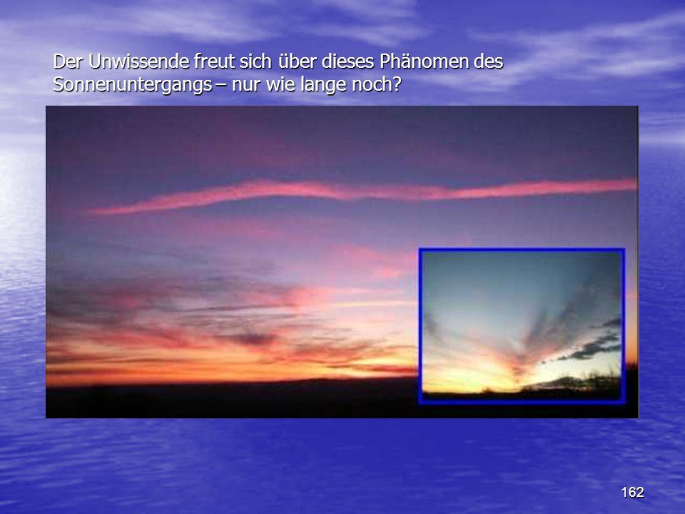 162 Der Unwissende freut sich über dieses Phänomen des Sonnenuntergangs – nur wie lange noch?