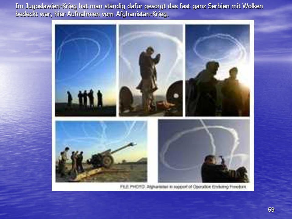 59 Im Jugoslawien-Krieg hat man ständig dafür gesorgt das fast ganz Serbien mit Wolken bedeckt war, hier Aufnahmen vom Afghanistan-Krieg.