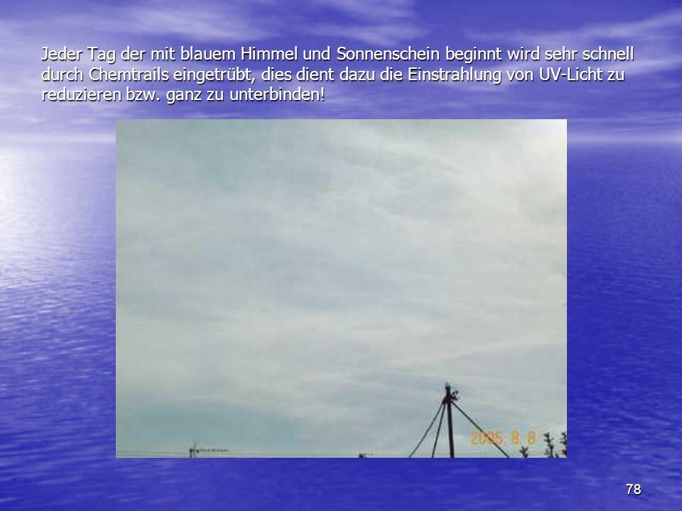 78 Jeder Tag der mit blauem Himmel und Sonnenschein beginnt wird sehr schnell durch Chemtrails eingetrübt, dies dient dazu die Einstrahlung von UV-Lic