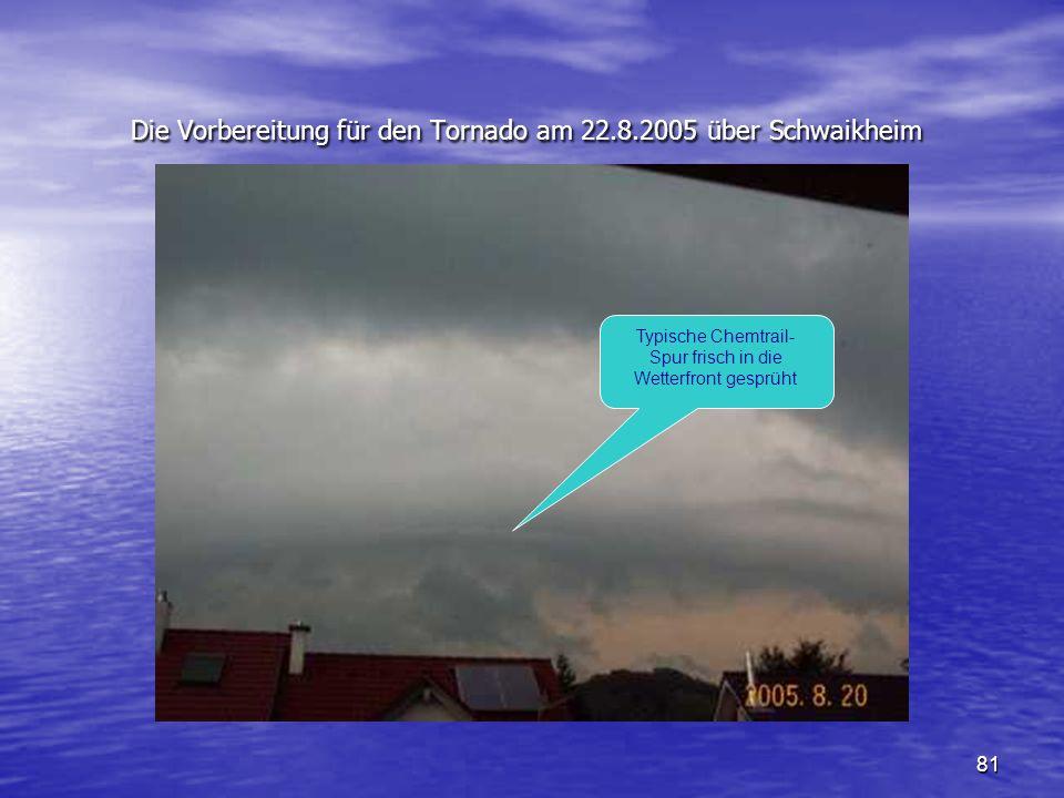 81 Die Vorbereitung für den Tornado am 22.8.2005 über Schwaikheim Die Vorbereitung für den Tornado am 22.8.2005 über Schwaikheim Typische Chemtrail- S