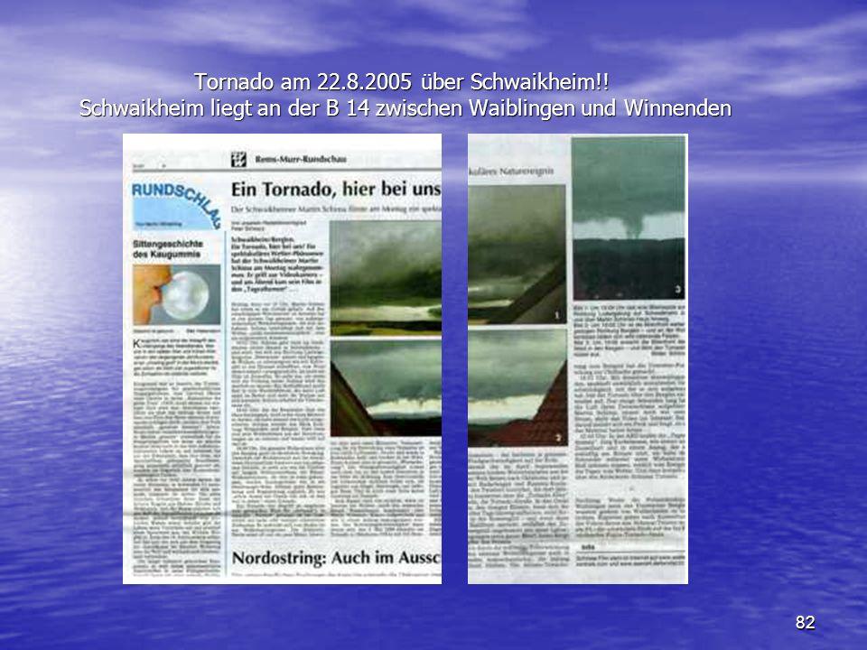 82 Tornado am 22.8.2005 über Schwaikheim!! Schwaikheim liegt an der B 14 zwischen Waiblingen und Winnenden Tornado am 22.8.2005 über Schwaikheim!! Sch
