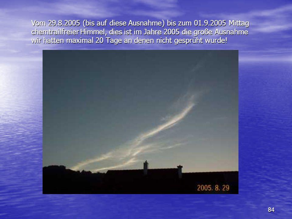 84 Vom 29.8.2005 (bis auf diese Ausnahme) bis zum 01.9.2005 Mittag chemtrailfreier Himmel, dies ist im Jahre 2005 die große Ausnahme wir hatten maxima