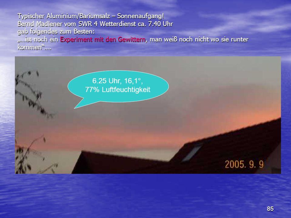 85 Typischer Aluminium/Bariumsalz – Sonnenaufgang! Bernd Madlener vom SWR 4 Wetterdienst ca. 7.40 Uhr gab folgendes zum Besten: …ist noch ein Experime