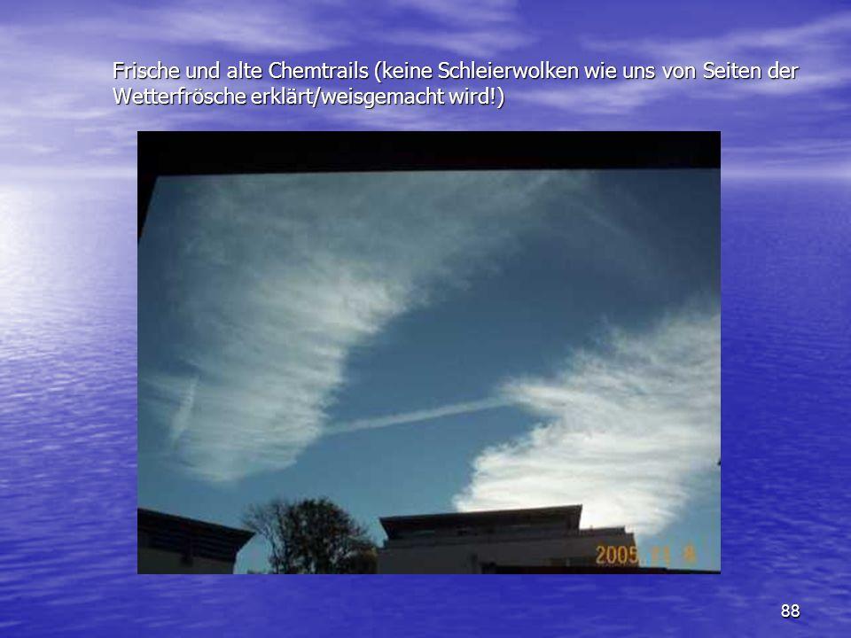 88 Frische und alte Chemtrails (keine Schleierwolken wie uns von Seiten der Wetterfrösche erklärt/weisgemacht wird!)