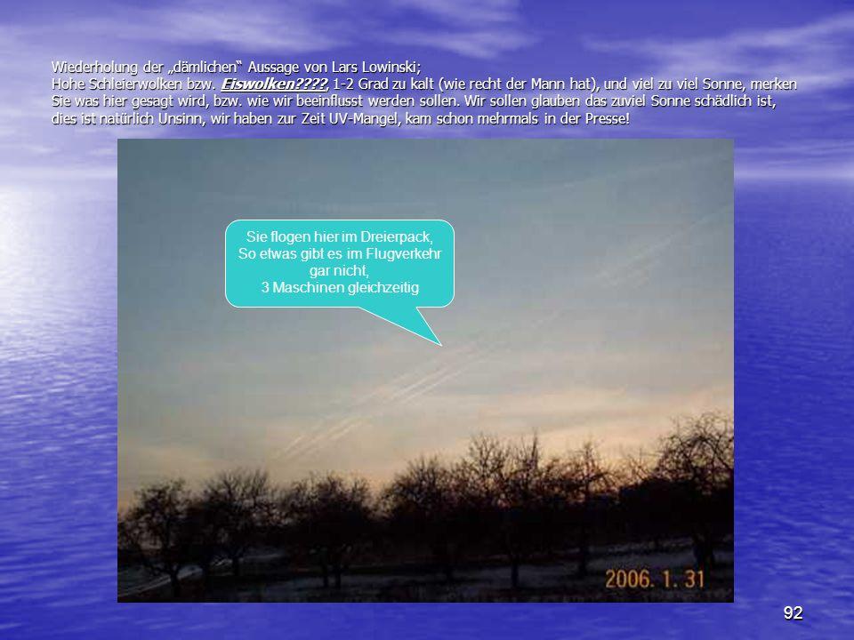 92 Wiederholung der dämlichen Aussage von Lars Lowinski; Hohe Schleierwolken bzw. Eiswolken????, 1-2 Grad zu kalt (wie recht der Mann hat), und viel z