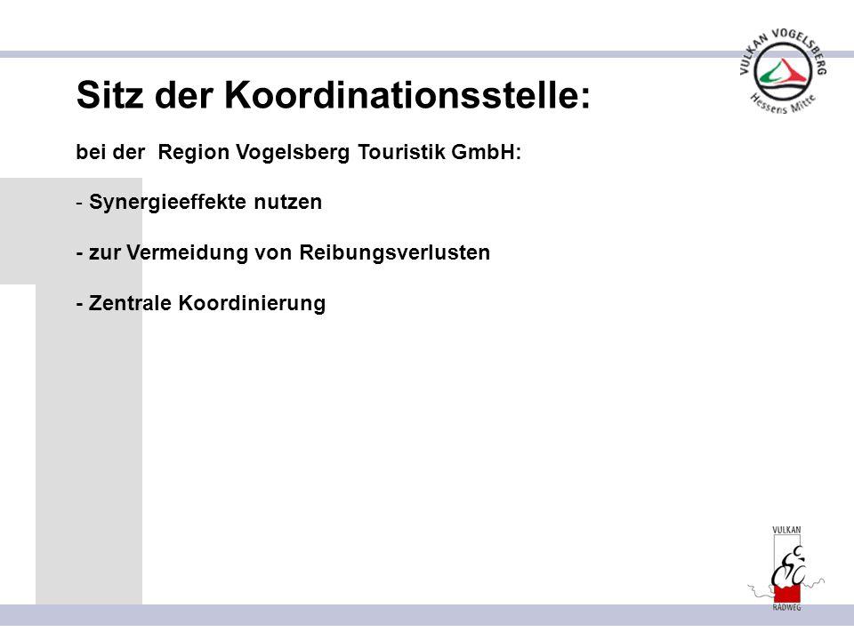Sitz der Koordinationsstelle: bei der Region Vogelsberg Touristik GmbH: - Synergieeffekte nutzen - zur Vermeidung von Reibungsverlusten - Zentrale Koo