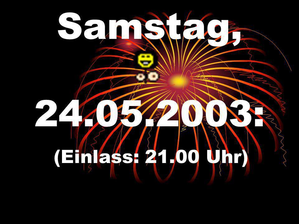 Samstag, 24.05.2003: (Einlass: 21.00 Uhr)
