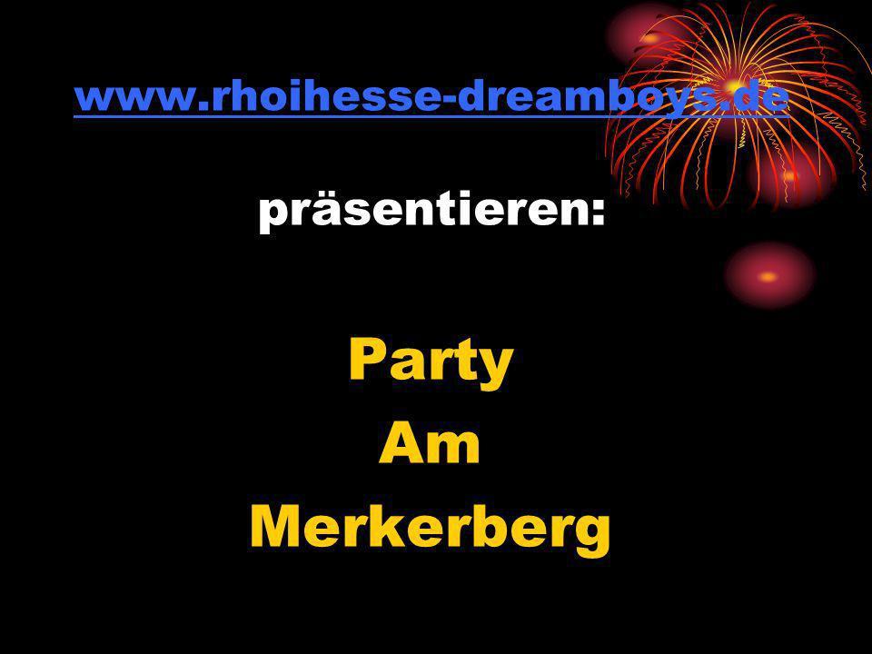 www.rhoihesse-dreamboys.de www.rhoihesse-dreamboys.de präsentieren: Party Am Merkerberg