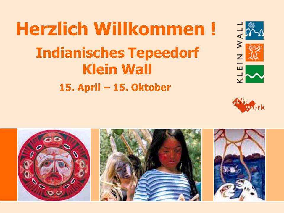 Indianisches Tepeedorf Klein Wall 15. April – 15. Oktober Herzlich Willkommen !