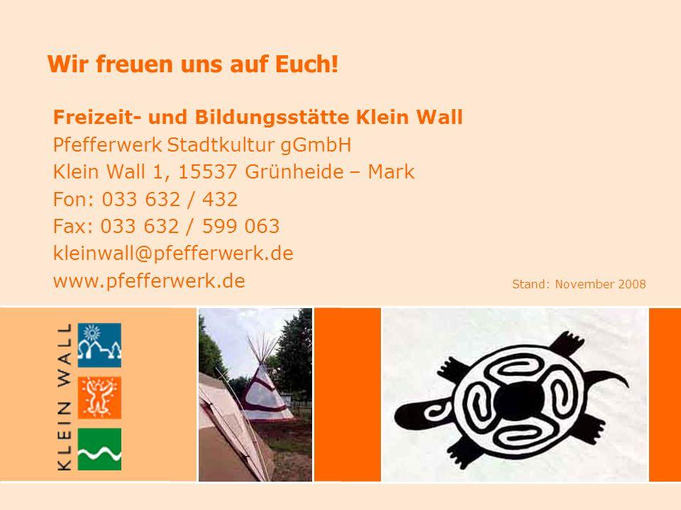 Wir freuen uns auf Euch! Freizeit- und Bildungsstätte Klein Wall Pfefferwerk Stadtkultur gGmbH Klein Wall 1, 15537 Grünheide – Mark Fon: 033 632 / 432
