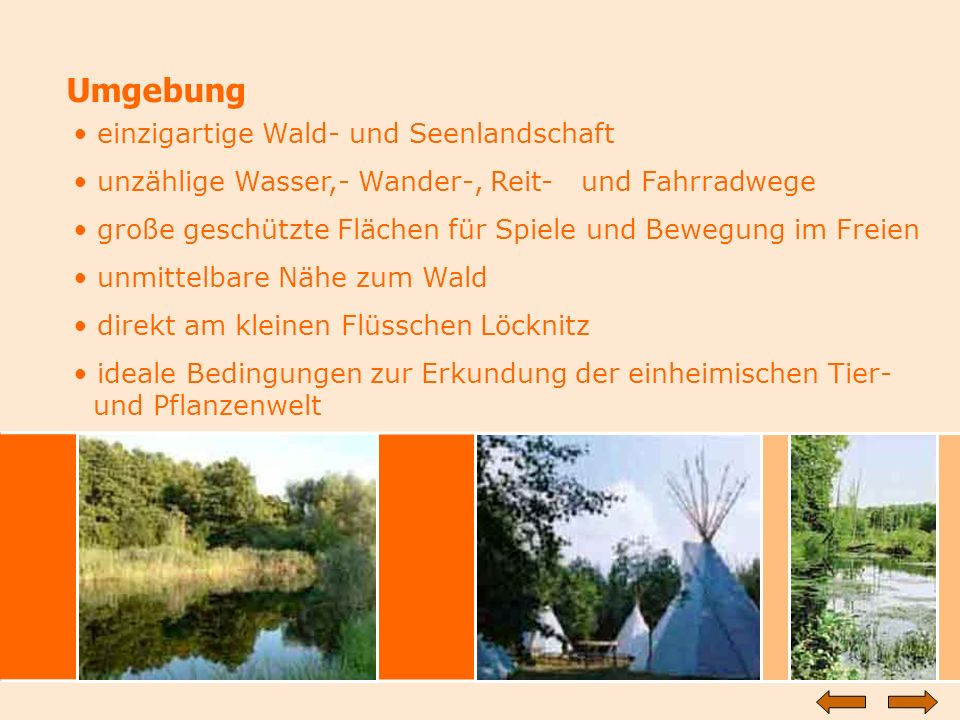 Umgebung einzigartige Wald- und Seenlandschaft unzählige Wasser,- Wander-, Reit- und Fahrradwege große geschützte Flächen für Spiele und Bewegung im F