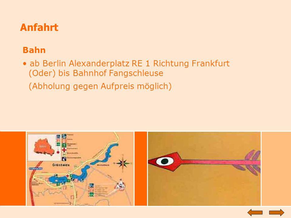 Anfahrt Bahn ab Berlin Alexanderplatz RE 1 Richtung Frankfurt (Oder) bis Bahnhof Fangschleuse (Abholung gegen Aufpreis möglich)