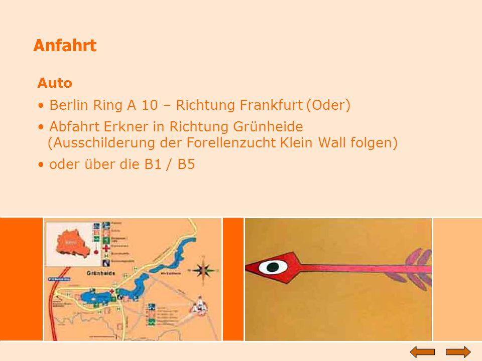 Anfahrt Auto Berlin Ring A 10 – Richtung Frankfurt (Oder) Abfahrt Erkner in Richtung Grünheide (Ausschilderung der Forellenzucht Klein Wall folgen) od