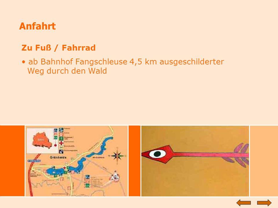 Anfahrt Zu Fuß / Fahrrad ab Bahnhof Fangschleuse 4,5 km ausgeschilderter Weg durch den Wald