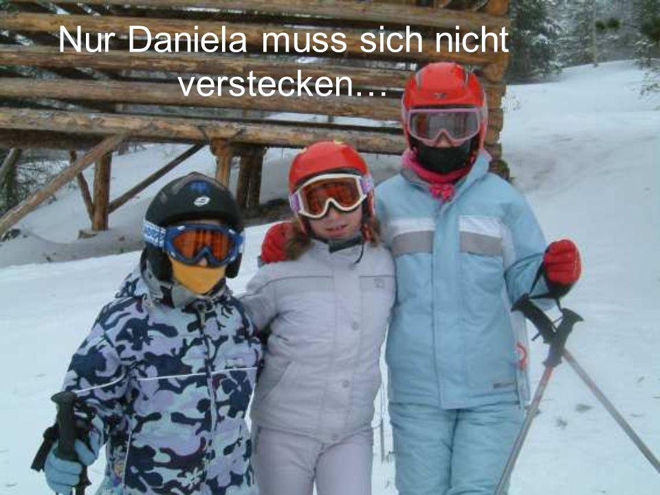 Nur Daniela muss sich nicht verstecken…