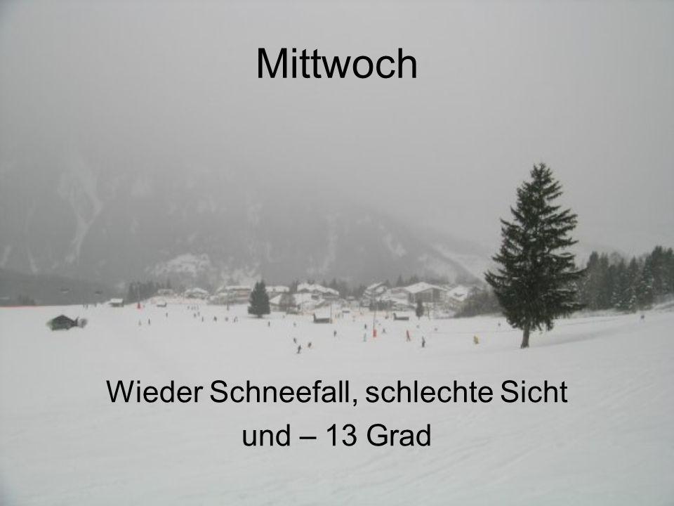 Mittwoch Wieder Schneefall, schlechte Sicht und – 13 Grad