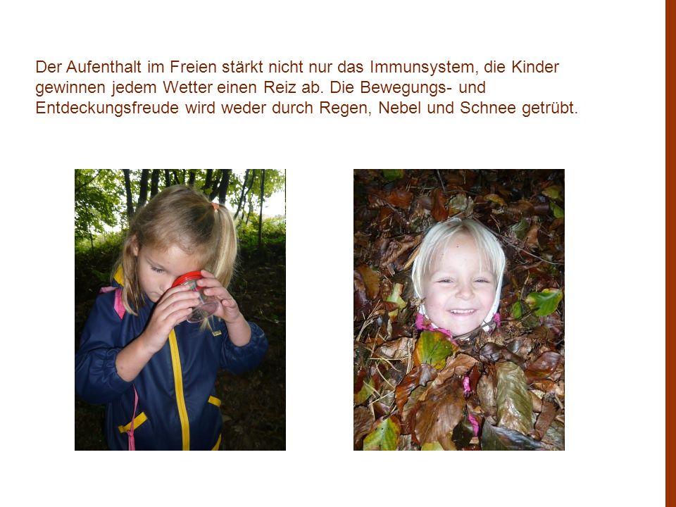 Der Aufenthalt im Freien stärkt nicht nur das Immunsystem, die Kinder gewinnen jedem Wetter einen Reiz ab. Die Bewegungs- und Entdeckungsfreude wird w