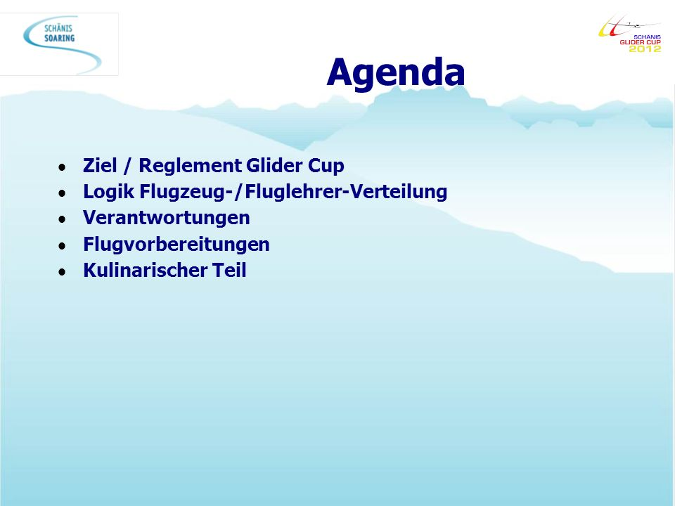 Agenda Ziel / Reglement Glider Cup Logik Flugzeug-/Fluglehrer-Verteilung Verantwortungen Flugvorbereitungen Kulinarischer Teil