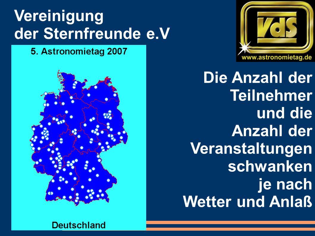 Die Anzahl der Teilnehmer und die Anzahl der Veranstaltungen schwanken je nach Wetter und Anlaß Vereinigung der Sternfreunde e.V