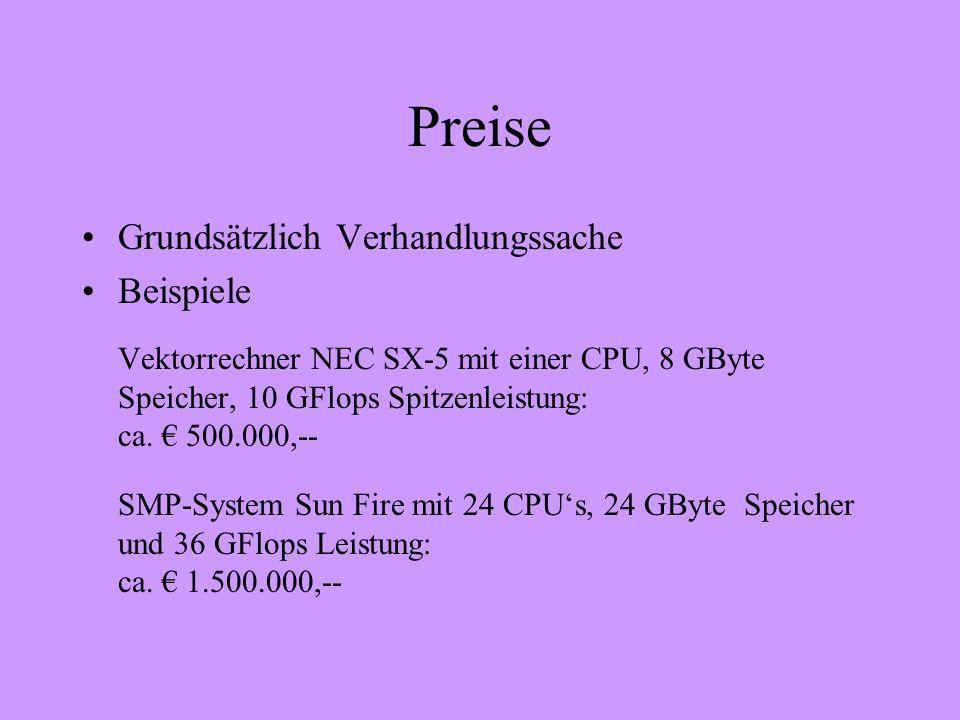 Preise Grundsätzlich Verhandlungssache Beispiele Vektorrechner NEC SX-5 mit einer CPU, 8 GByte Speicher, 10 GFlops Spitzenleistung: ca. 500.000,-- SMP