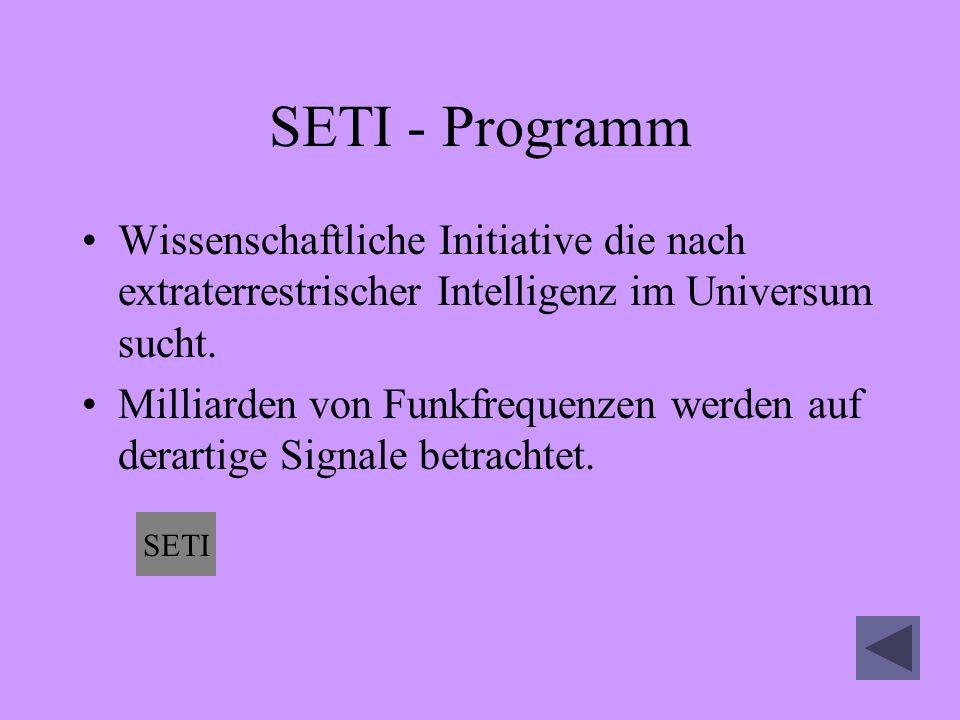SETI - Programm Wissenschaftliche Initiative die nach extraterrestrischer Intelligenz im Universum sucht.