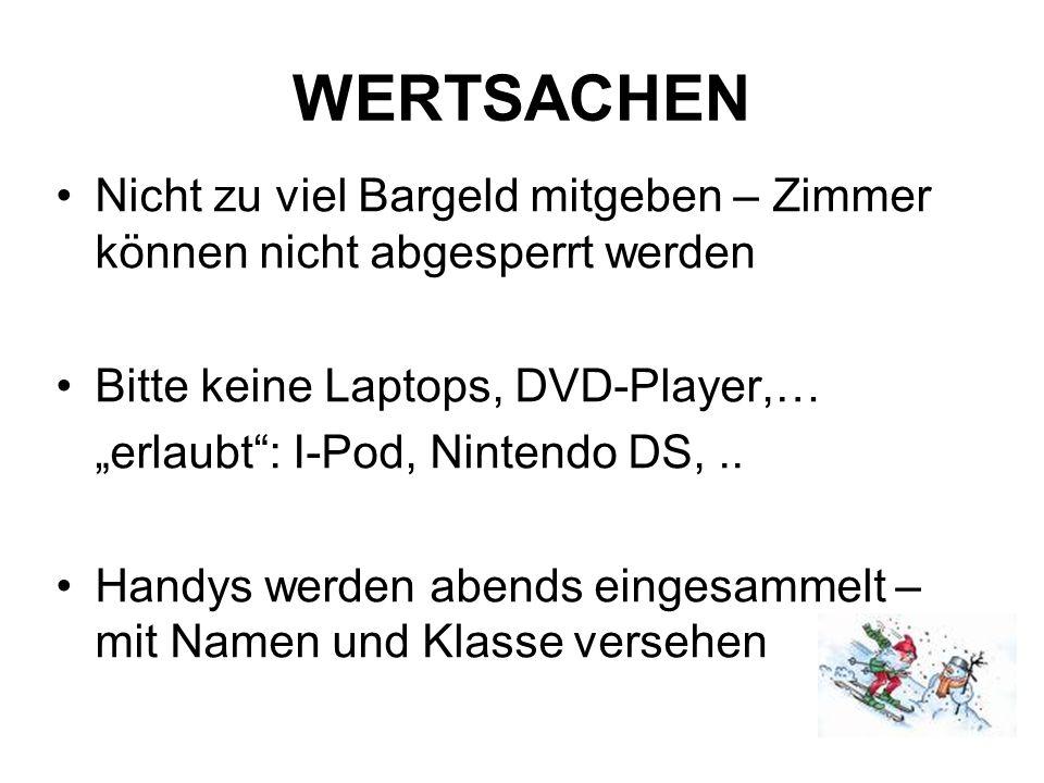 WERTSACHEN Nicht zu viel Bargeld mitgeben – Zimmer können nicht abgesperrt werden Bitte keine Laptops, DVD-Player,… erlaubt: I-Pod, Nintendo DS,..