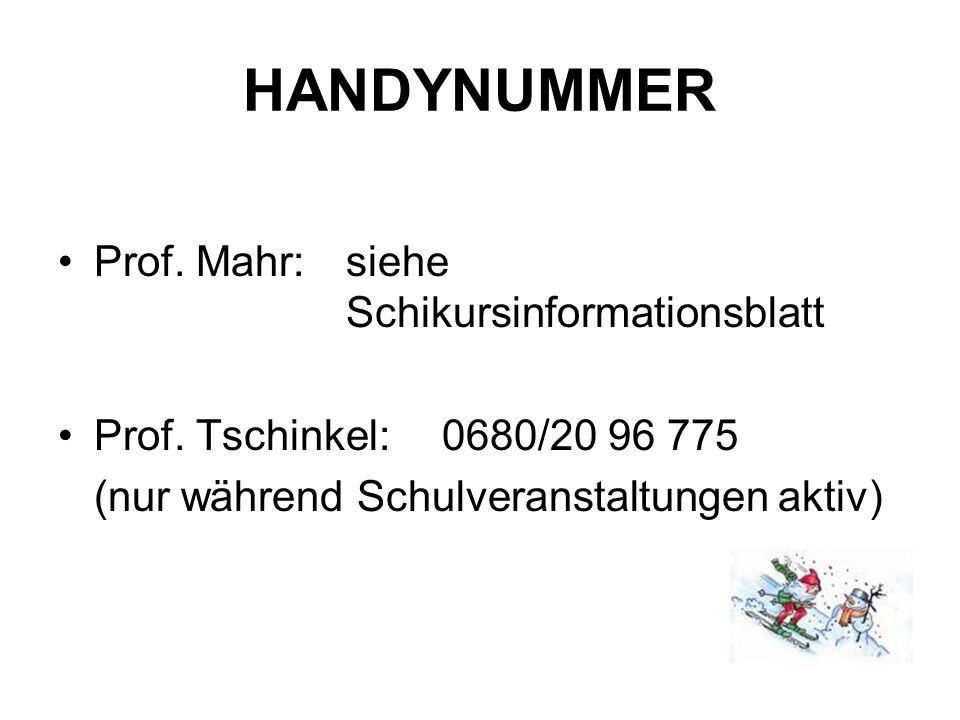 HANDYNUMMER Prof. Mahr: siehe Schikursinformationsblatt Prof.