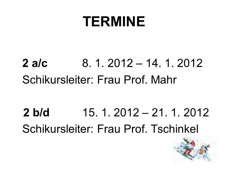 TERMINE 2 a/c8. 1. 2012 – 14. 1. 2012 Schikursleiter: Frau Prof.
