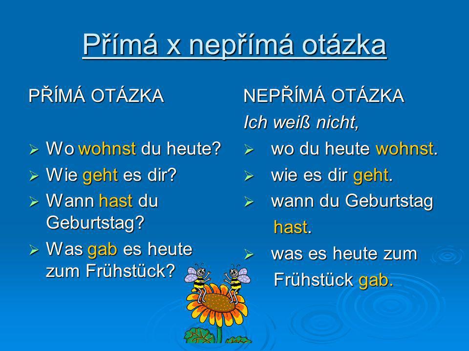 Přímá x nepřímá otázka PŘÍMÁ OTÁZKA Wo wohnst du heute.