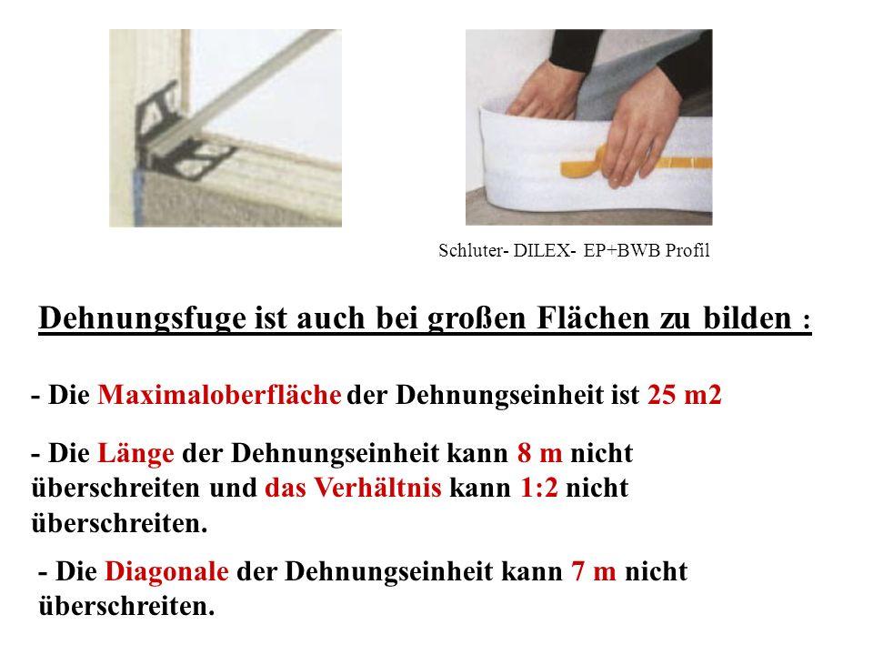 Schluter- DILEX- EP+BWB Profil - Die Diagonale der Dehnungseinheit kann 7 m nicht überschreiten. Dehnungsfuge ist auch bei großen Flächen zu bilden :