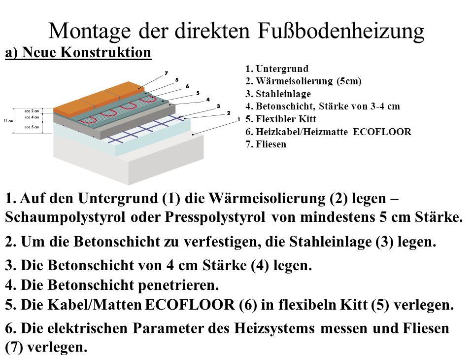 Montage der direkten Fußbodenheizung a) Neue Konstruktion 1. Untergrund 2. Wärmeisolierung (5cm) 3. Stahleinlage 4. Betonschicht, Stärke von 3-4 cm 5.