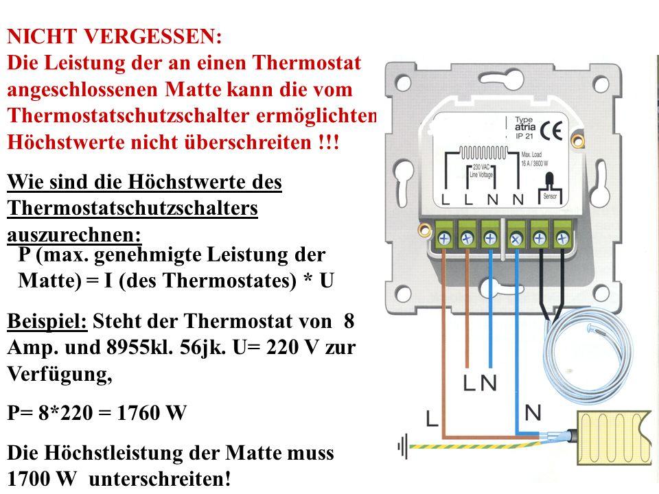 NICHT VERGESSEN: Die Leistung der an einen Thermostat angeschlossenen Matte kann die vom Thermostatschutzschalter ermöglichten Höchstwerte nicht übers
