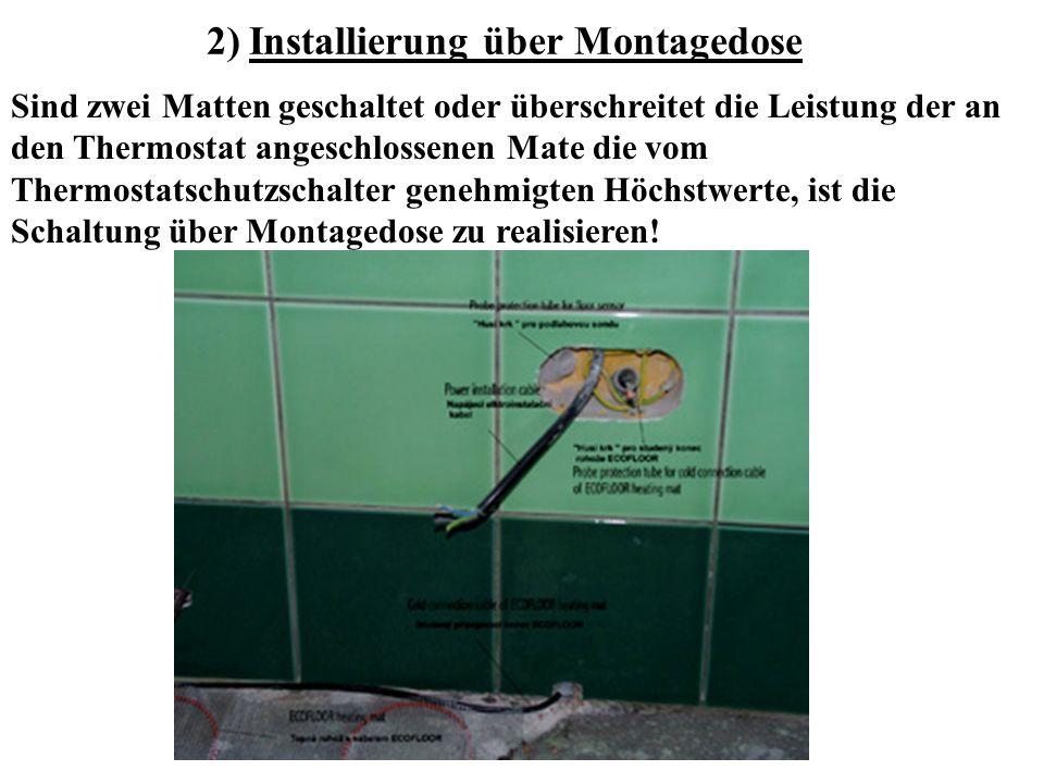 2) Installierung über Montagedose Sind zwei Matten geschaltet oder überschreitet die Leistung der an den Thermostat angeschlossenen Mate die vom Therm