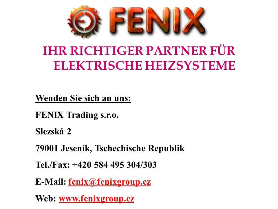 IHR RICHTIGER PARTNER FÜR ELEKTRISCHE HEIZSYSTEME Wenden Sie sich an uns: FENIX Trading s.r.o. Slezská 2 79001 Jeseník, Tschechische Republik Tel./Fax