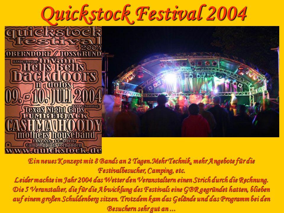 Quickstock Festival 2004 Ein neues Konzept mit 8 Bands an 2 Tagen.Mehr Technik, mehr Angebote für die Festivalbesucher, Camping, etc. Leider machte im