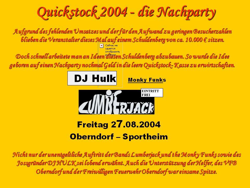 Quickstock 2004 - die Nachparty Aufgrund des fehlenden Umsatzes und der für den Aufwand zu geringen Besucherzahlen blieben die Veranstalter dieses Mal