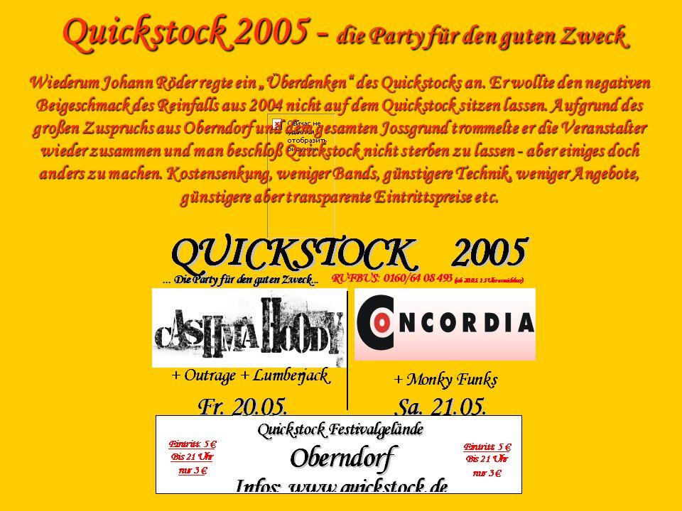 Quickstock 2005 - die Party für den guten Zweck Wiederum Johann Röder regte ein Überdenken des Quickstocks an. Er wollte den negativen Beigeschmack de