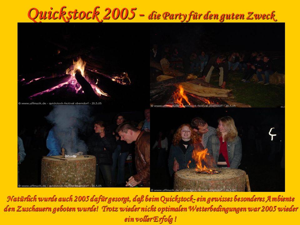 Natürlich wurde auch 2005 dafür gesorgt, daß beim Quickstock- ein gewisses besonderes Ambiente den Zuschauern geboten wurde! Trotz wieder nicht optima