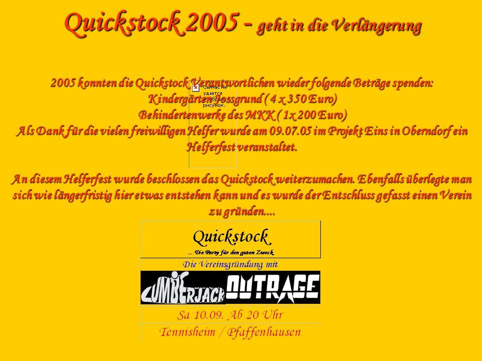 Quickstock 2005 - geht in die Verlängerung 2005 konnten die Quickstock Verantwortlichen wieder folgende Beträge spenden: Kindergärten Jossgrund ( 4 x